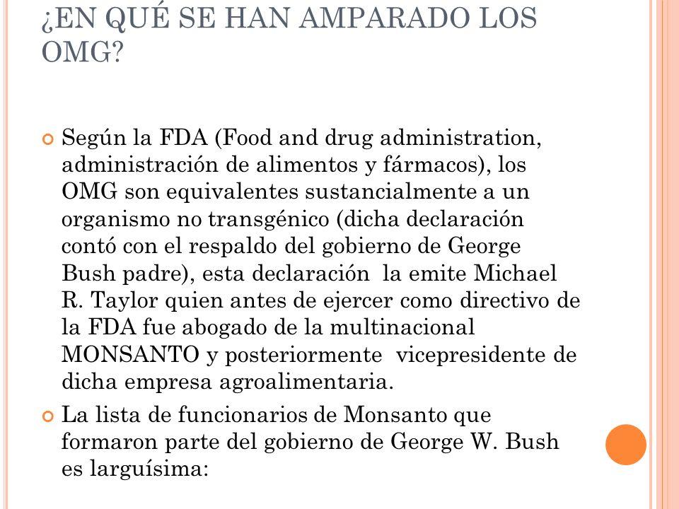 ¿EN QUÉ SE HAN AMPARADO LOS OMG? Según la FDA (Food and drug administration, administración de alimentos y fármacos), los OMG son equivalentes sustanc