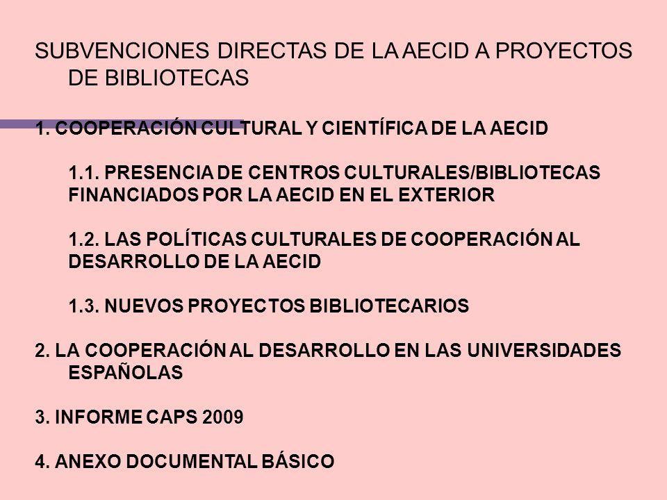 SUBVENCIONES DIRECTAS DE LA AECID A PROYECTOS DE BIBLIOTECAS 1. COOPERACIÓN CULTURAL Y CIENTÍFICA DE LA AECID 1.1. PRESENCIA DE CENTROS CULTURALES/BIB