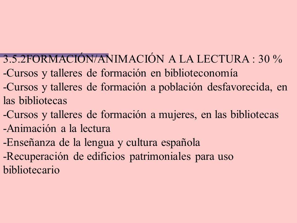 3.5.2FORMACIÓN/ANIMACIÓN A LA LECTURA : 30 % -Cursos y talleres de formación en biblioteconomía -Cursos y talleres de formación a población desfavorec