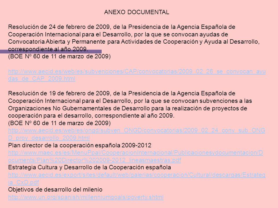 ANEXO DOCUMENTAL Resolución de 24 de febrero de 2009, de la Presidencia de la Agencia Española de Cooperación Internacional para el Desarrollo, por la que se convocan ayudas de Convocatoria Abierta y Permanente para Actividades de Cooperación y Ayuda al Desarrollo, correspondiente al año 2009.