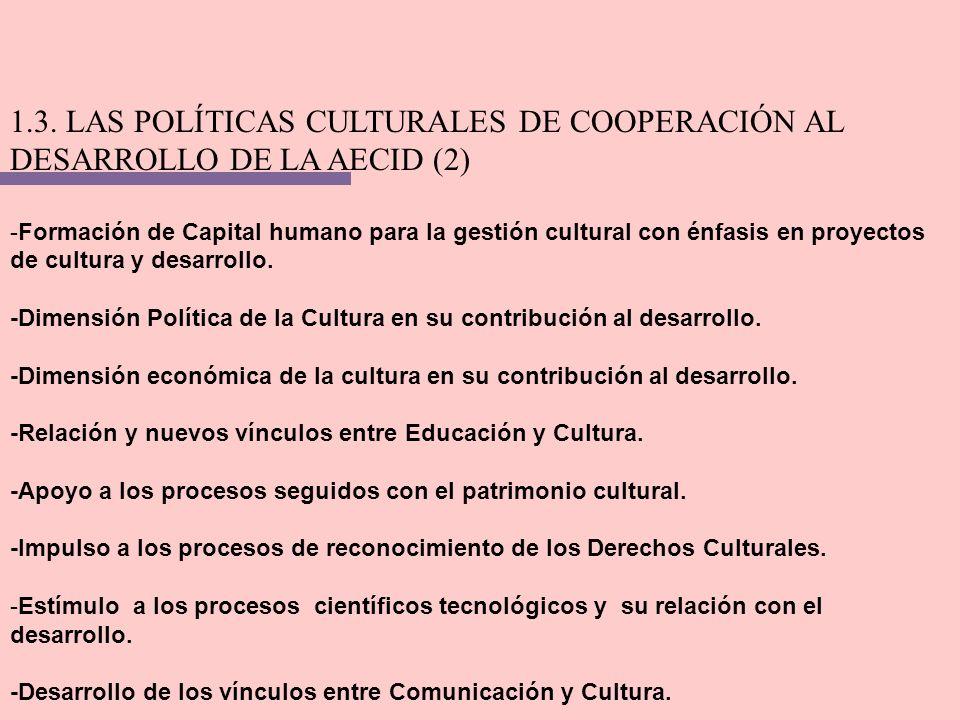 1.3. LAS POLÍTICAS CULTURALES DE COOPERACIÓN AL DESARROLLO DE LA AECID (2) -Formación de Capital humano para la gestión cultural con énfasis en proyec