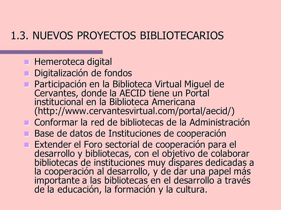 1.3. NUEVOS PROYECTOS BIBLIOTECARIOS Hemeroteca digital Hemeroteca digital Digitalización de fondos Digitalización de fondos Participación en la Bibli