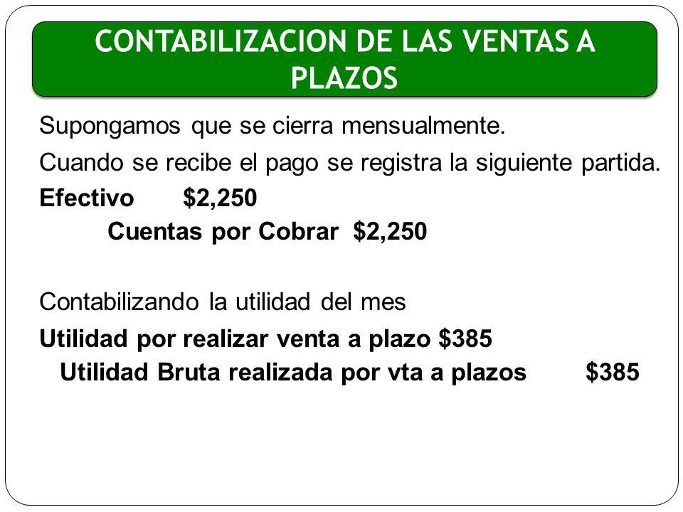 CONTABILIZACION DE LAS VENTAS A PLAZOS Supongamos que se cierra mensualmente. Cuando se recibe el pago se registra la siguiente partida. Efectivo $2,2