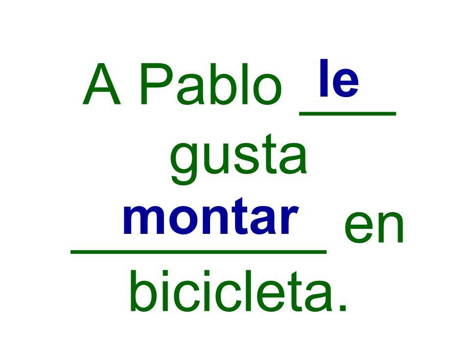 A Pablo ___ gusta ________ en bicicleta. le montar