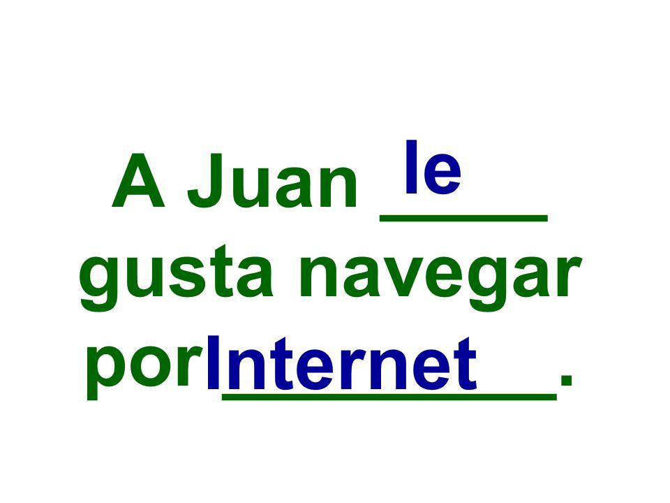 A Juan ____ gusta navegar por ________. le Internet