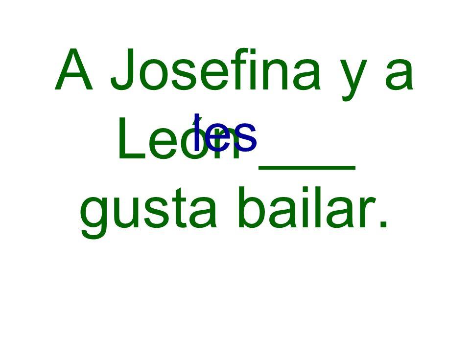 A Josefina y a León ___ gusta bailar. les