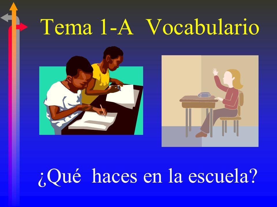 Tema 1-A Vocabulario ¿Qué haces en la escuela?