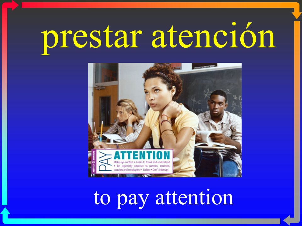 prestar atención to pay attention