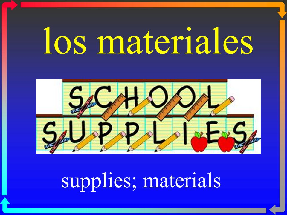 los materiales supplies; materials