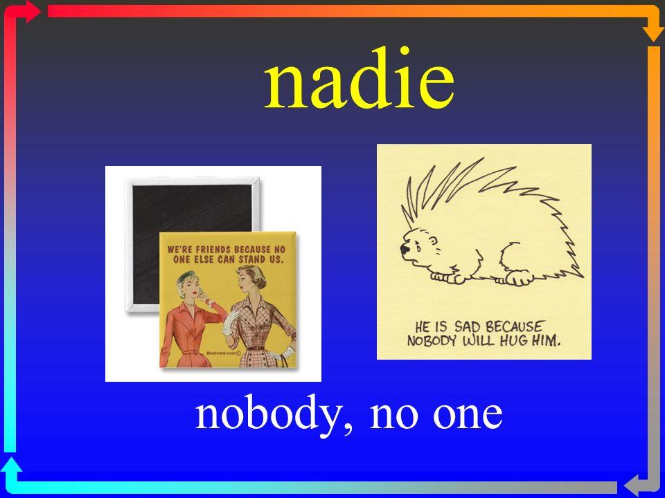 nadie nobody, no one
