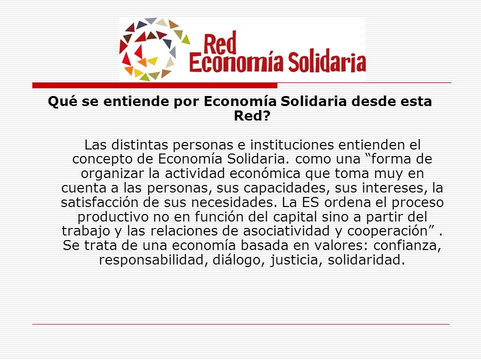 Qué se entiende por Economía Solidaria desde esta Red? Las distintas personas e instituciones entienden el concepto de Economía Solidaria. como una fo