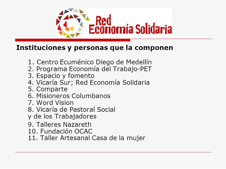 Instituciones y personas que la componen 1. Centro Ecuménico Diego de Medellín 2. Programa Economía del Trabajo-PET 3. Espacio y fomento 4. Vicaría Su