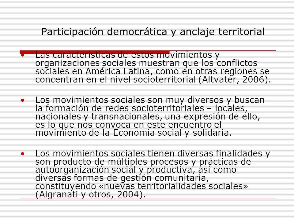 Participación democrática y anclaje territorial Las características de estos movimientos y organizaciones sociales muestran que los conflictos sociale