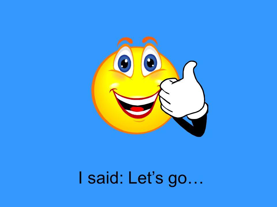 I said: Lets go…