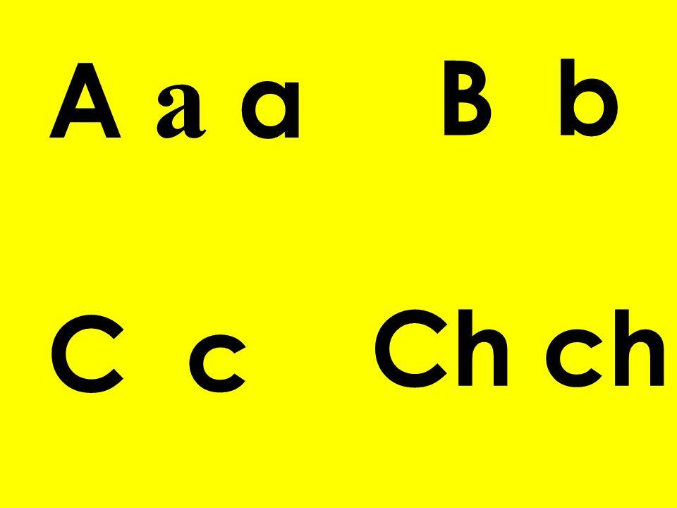 A a a B b C c Ch ch