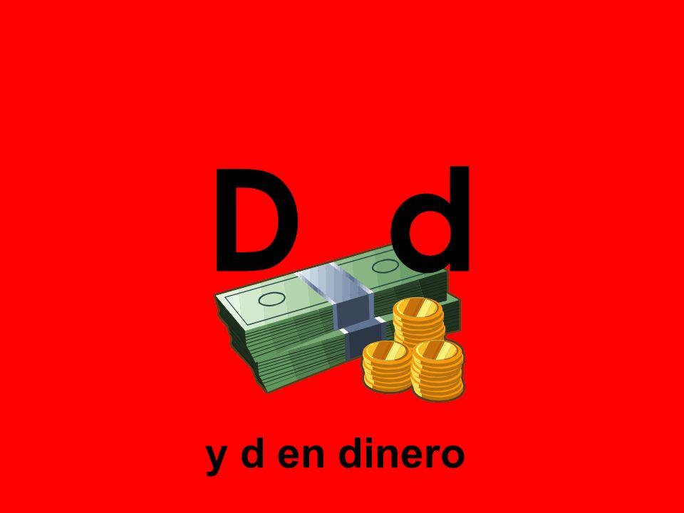 D d y d en dinero
