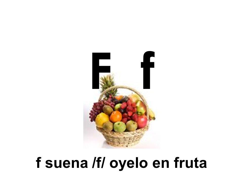 F f f suena /f/ oyelo en fruta
