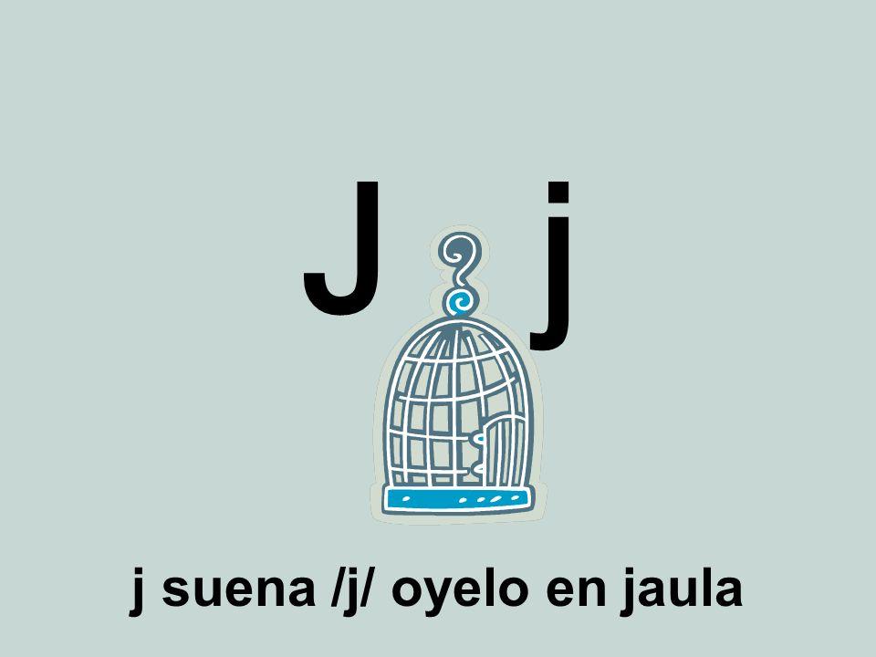 J j j suena /j/ oyelo en jaula