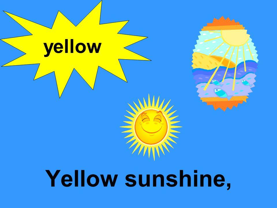 Yellow sunshine, yellow