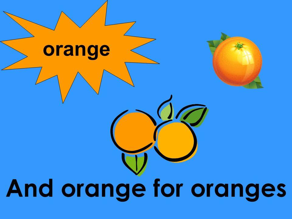 And orange for oranges orange