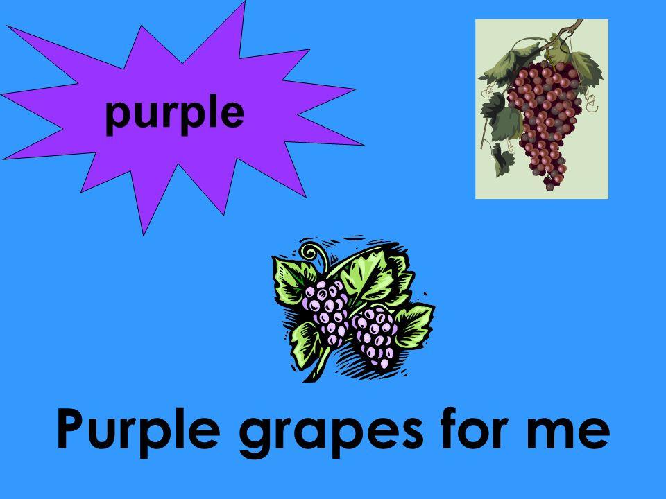 Purple grapes for me purple