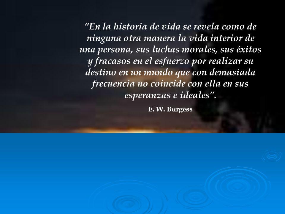 En la historia de vida se revela como de ninguna otra manera la vida interior de una persona, sus luchas morales, sus éxitos y fracasos en el esfuerzo