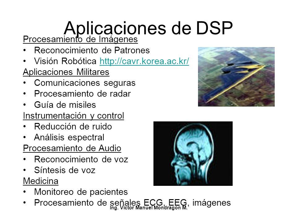 Ing. Victor Manuel Mondragon M. Aplicaciones de DSP Procesamiento de Imágenes Reconocimiento de Patrones Visión Robótica http://cavr.korea.ac.kr/http: