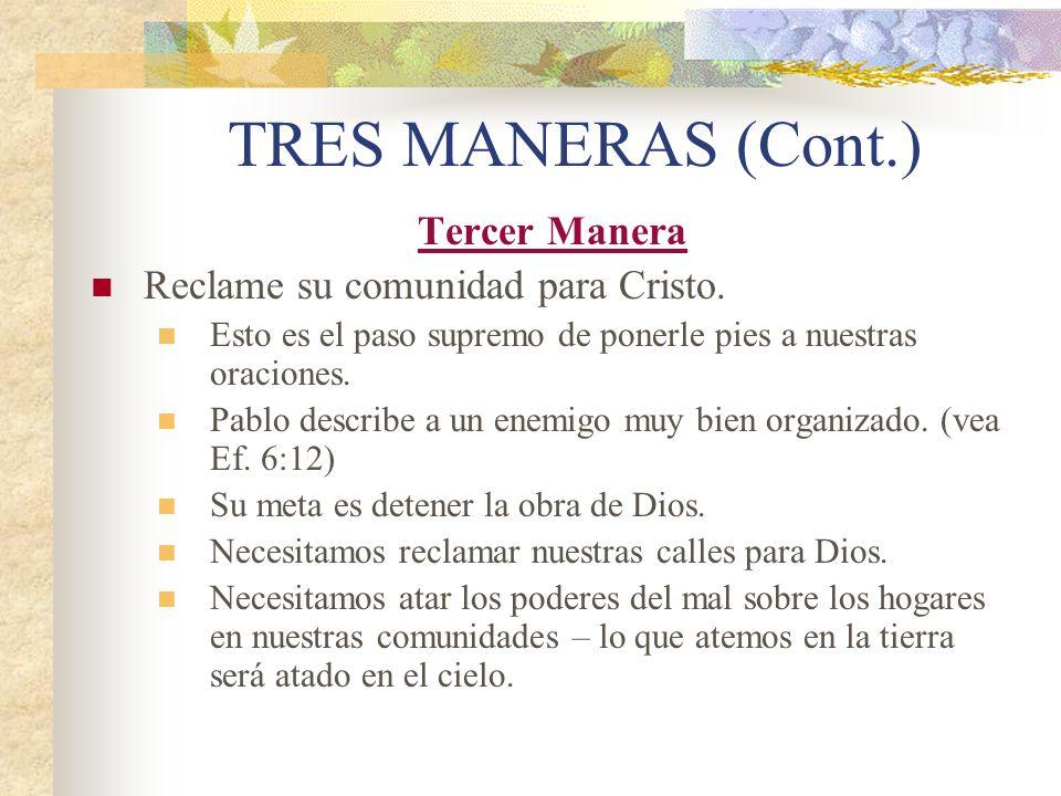 TRES MANERAS (Cont.) Tercer Manera Reclame su comunidad para Cristo. Esto es el paso supremo de ponerle pies a nuestras oraciones. Pablo describe a un
