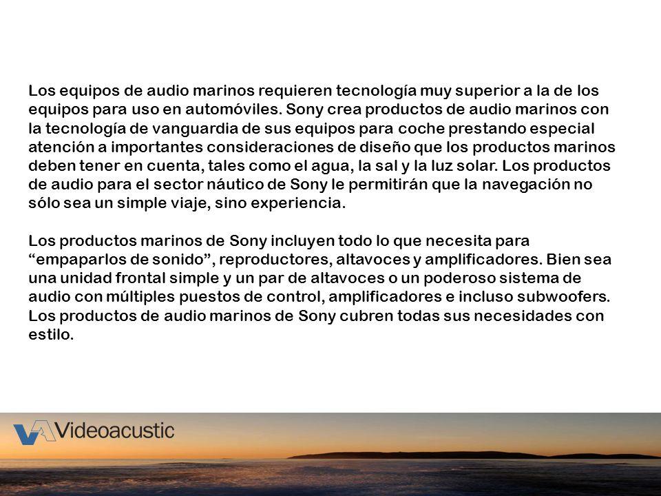 Los equipos de audio marinos requieren tecnología muy superior a la de los equipos para uso en automóviles. Sony crea productos de audio marinos con l