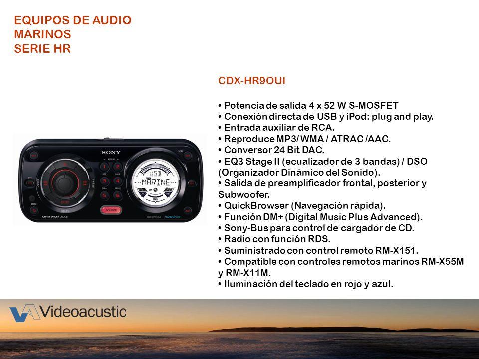 EQUIPOS DE AUDIO MARINOS SERIE HR CDX-HR9OUI Potencia de salida 4 x 52 W S-MOSFET Conexión directa de USB y iPod: plug and play. Entrada auxiliar de R