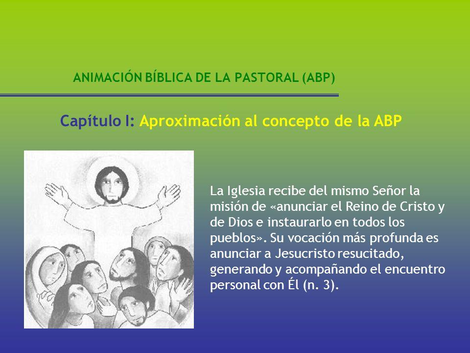 ANIMACIÓN BÍBLICA DE LA PASTORAL (ABP) La Iglesia recibe del mismo Señor la misión de «anunciar el Reino de Cristo y de Dios e instaurarlo en todos lo