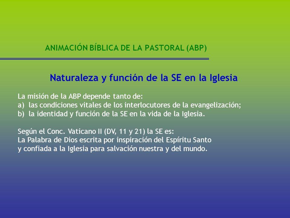 ANIMACIÓN BÍBLICA DE LA PASTORAL (ABP) Naturaleza y función de la SE en la Iglesia La misión de la ABP depende tanto de: a)las condiciones vitales de