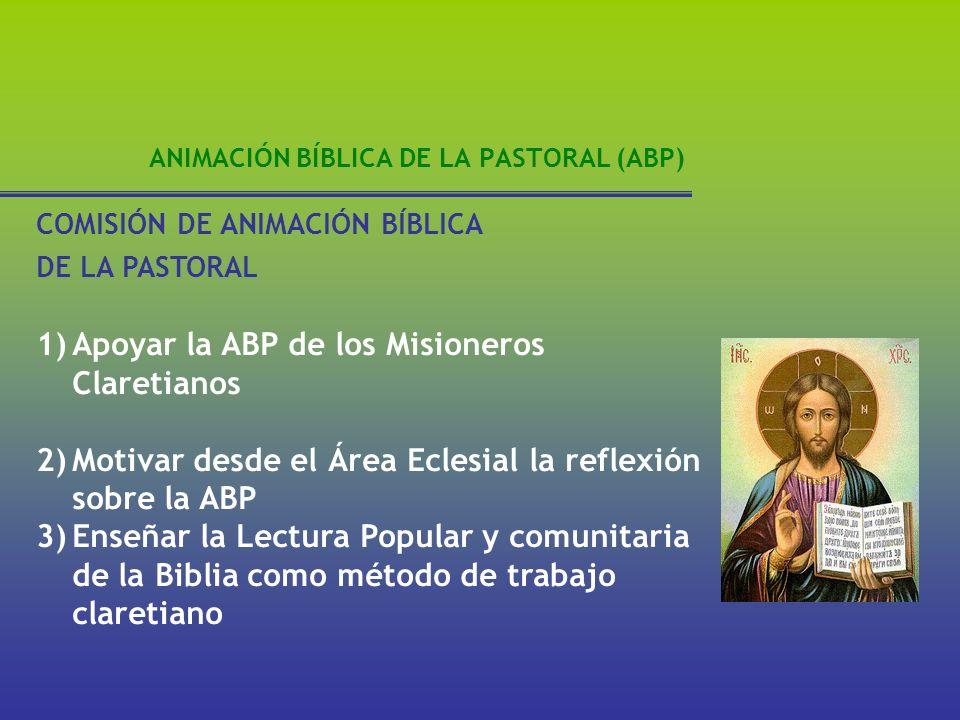COMISIÓN DE ANIMACIÓN BÍBLICA DE LA PASTORAL 1)Apoyar la ABP de los Misioneros Claretianos 2)Motivar desde el Área Eclesial la reflexión sobre la ABP
