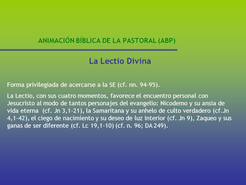 ANIMACIÓN BÍBLICA DE LA PASTORAL (ABP) La Lectio Divina Forma privilegiada de acercarse a la SE (cf. nn. 94-95). La Lectio, con sus cuatro momentos, f