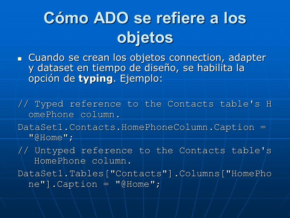 Cómo ADO se refiere a los objetos Cuando se crean los objetos connection, adapter y dataset en tiempo de diseño, se habilita la opción de typing.
