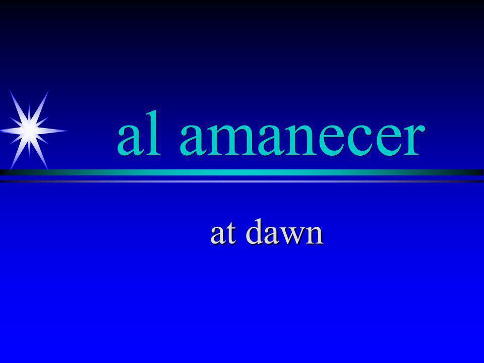 al amanecer at dawn