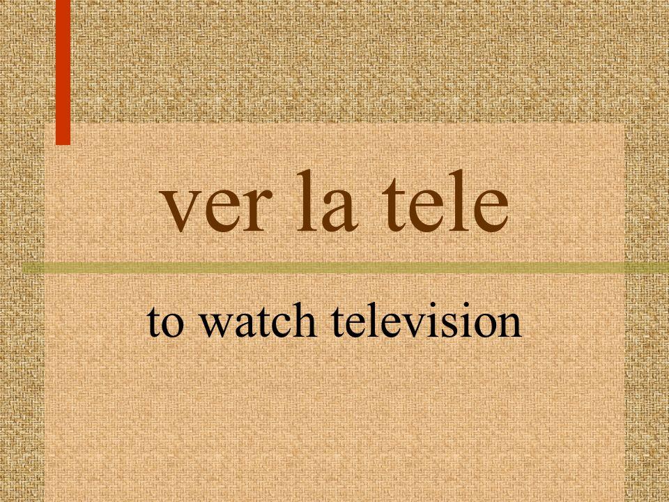 ver la tele to watch television