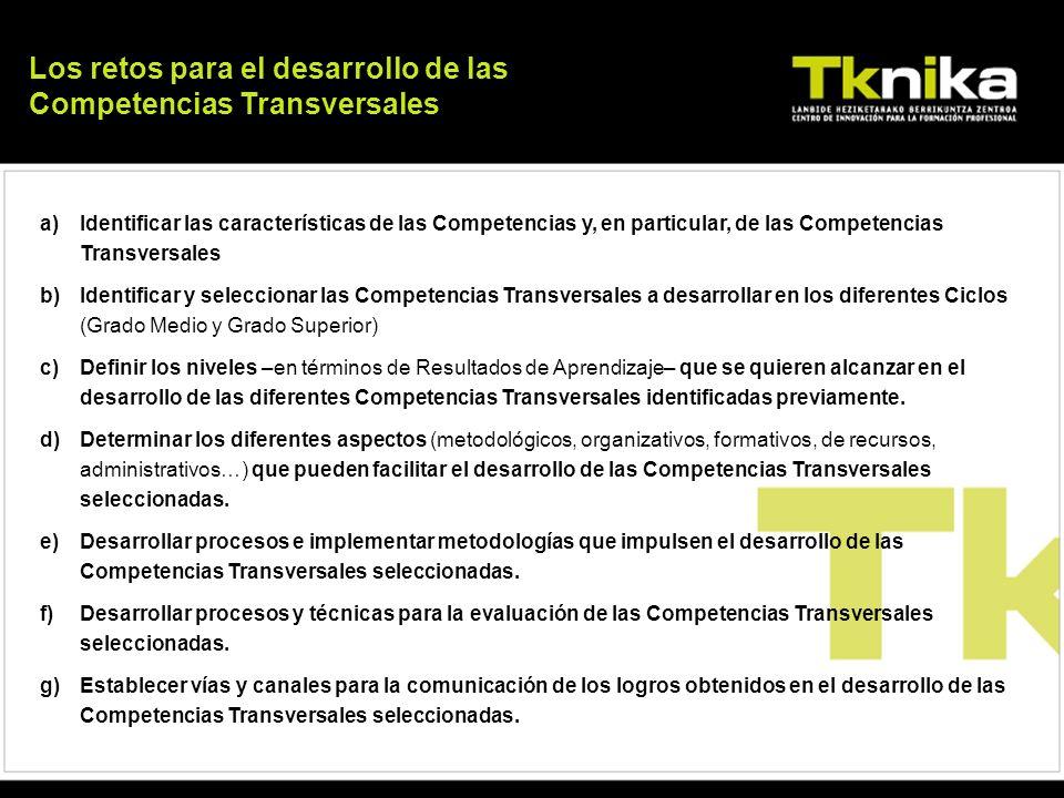 a)Identificar las características de las Competencias y, en particular, de las Competencias Transversales b)Identificar y seleccionar las Competencias