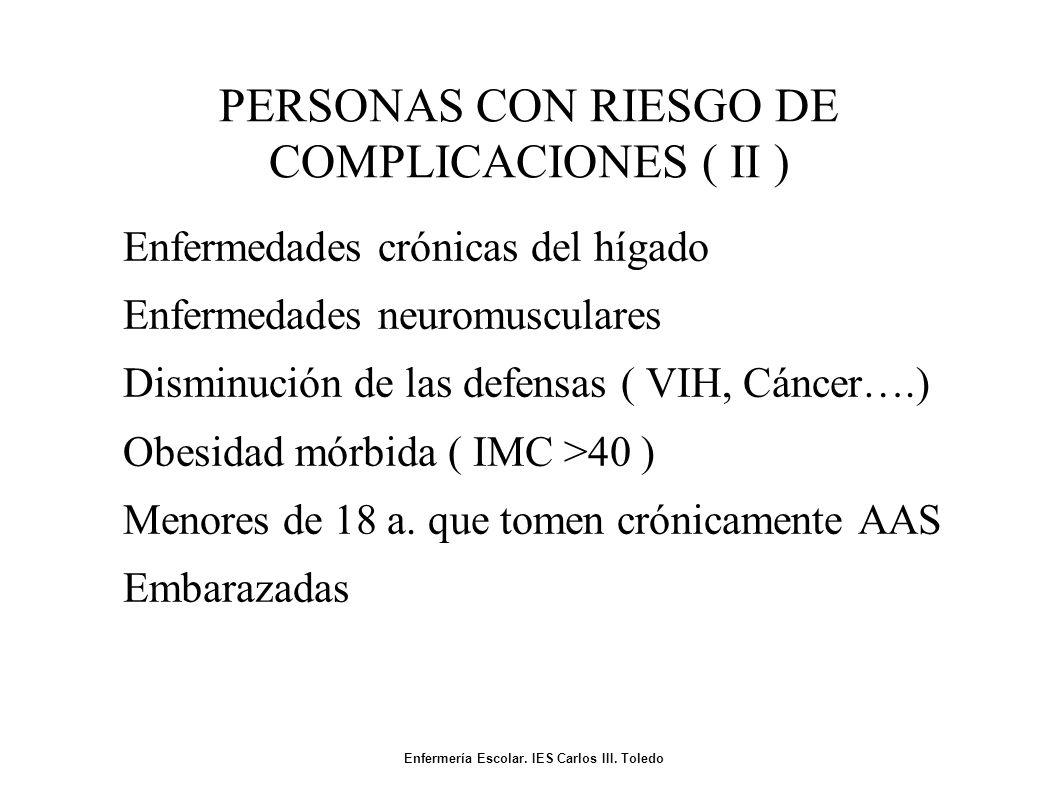 PERSONAS CON RIESGO DE COMPLICACIONES ( II ) Enfermedades crónicas del hígado Enfermedades neuromusculares Disminución de las defensas ( VIH, Cáncer….) Obesidad mórbida ( IMC >40 ) Menores de 18 a.