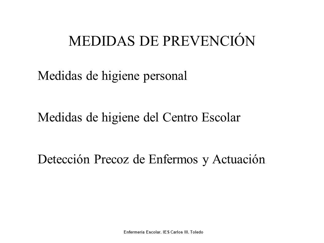 MEDIDAS DE PREVENCIÓN Medidas de higiene personal Medidas de higiene del Centro Escolar Detección Precoz de Enfermos y Actuación Enfermería Escolar.