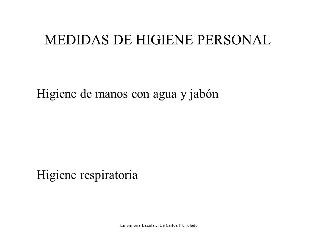 MEDIDAS DE HIGIENE PERSONAL Higiene de manos con agua y jabón Higiene respiratoria Enfermería Escolar.