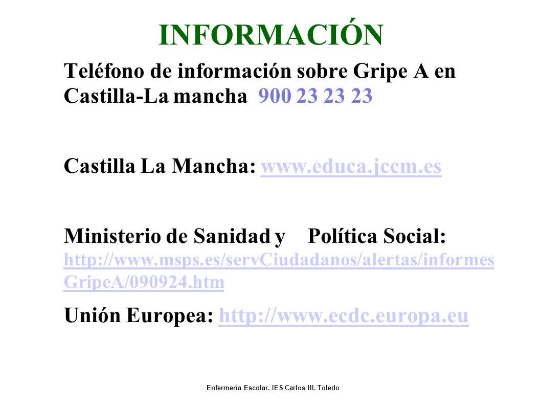 INFORMACIÓN Teléfono de información sobre Gripe A en Castilla-La mancha 900 23 23 23 Castilla La Mancha: www.educa.jccm.eswww.educa.jccm.es Ministerio de Sanidad y Política Social: http://www.msps.es/servCiudadanos/alertas/informes GripeA/090924.htm http://www.msps.es/servCiudadanos/alertas/informes GripeA/090924.htm Unión Europea: http://www.ecdc.europa.eu(http://www.ecdc.europa.eu Enfermería Escolar.