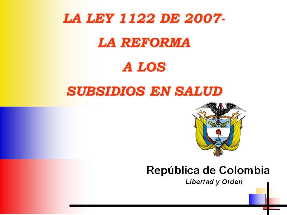 LA LEY 1122 DE 2007- LA REFORMA A LOS SUBSIDIOS EN SALUD