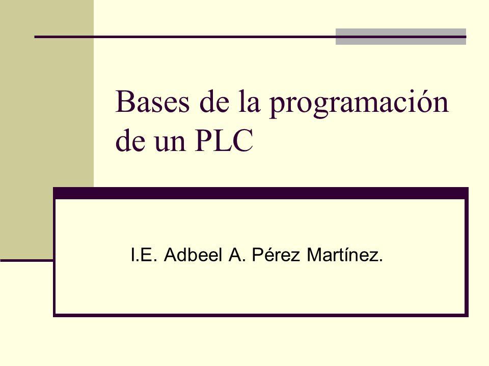 Bases de la programación de un PLC I.E. Adbeel A. Pérez Martínez.