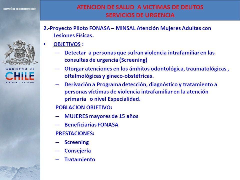 2.-Proyecto Piloto FONASA – MINSAL Atención Mujeres Adultas con Lesiones Físicas. OBJETIVOS : – Detectar a personas que sufran violencia intrafamiliar
