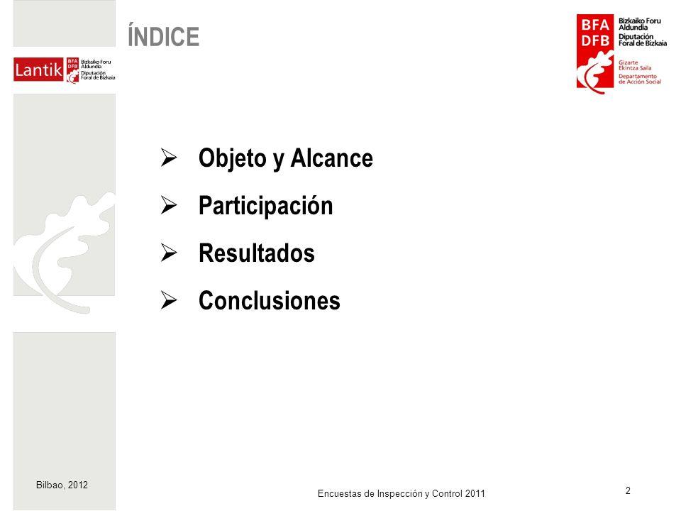 Bilbao, 2012 3 Encuestas de Inspección y Control 2011 OBJETO Y ALCANCE Objeto Conocer el grado de satisfacción de los Titulares y/o Personal de Dirección de los Centros de Tercera Edad con respecto a la actuación del Servicio de Inspección y Control del Departamento de Acción Social de la Diputación Foral de Bizkaia.