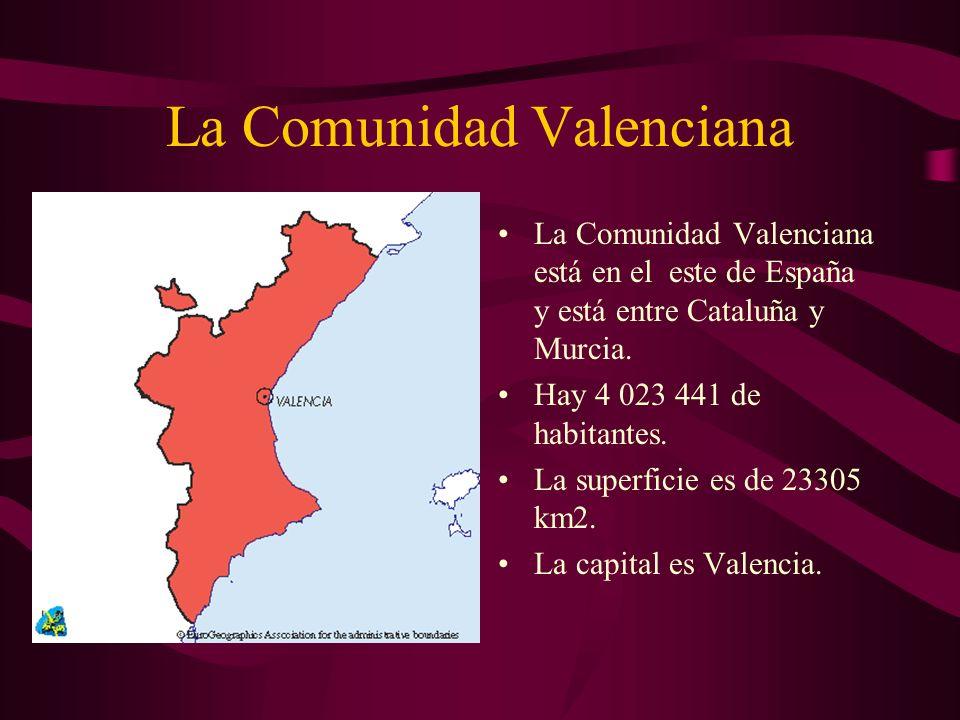 La Comunidad Valenciana La Comunidad Valenciana está en el este de España y está entre Cataluña y Murcia. Hay 4 023 441 de habitantes. La superficie e