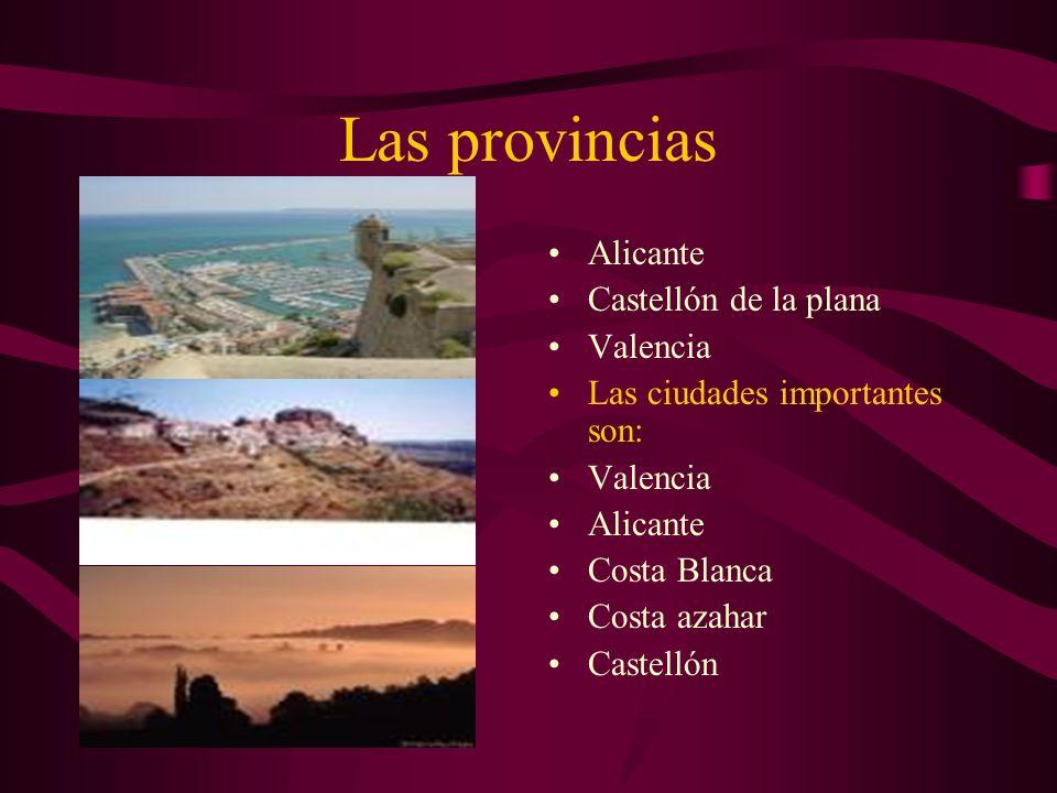 Las provincias Alicante Castellón de la plana Valencia Las ciudades importantes son: Valencia Alicante Costa Blanca Costa azahar Castellón
