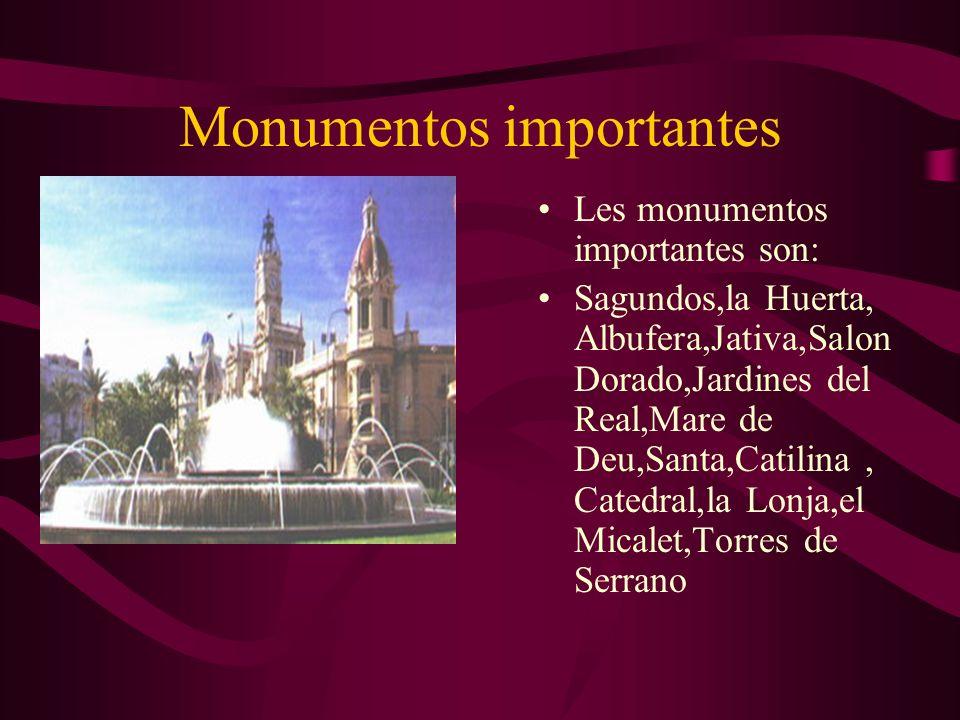 Monumentos importantes Les monumentos importantes son: Sagundos,la Huerta, Albufera,Jativa,Salon Dorado,Jardines del Real,Mare de Deu,Santa,Catilina,