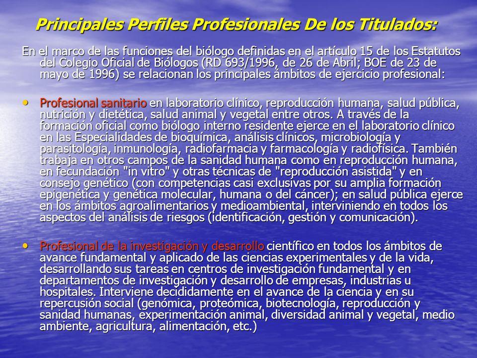 Principales Perfiles Profesionales De los Titulados: En el marco de las funciones del biólogo definidas en el artículo 15 de los Estatutos del Colegio
